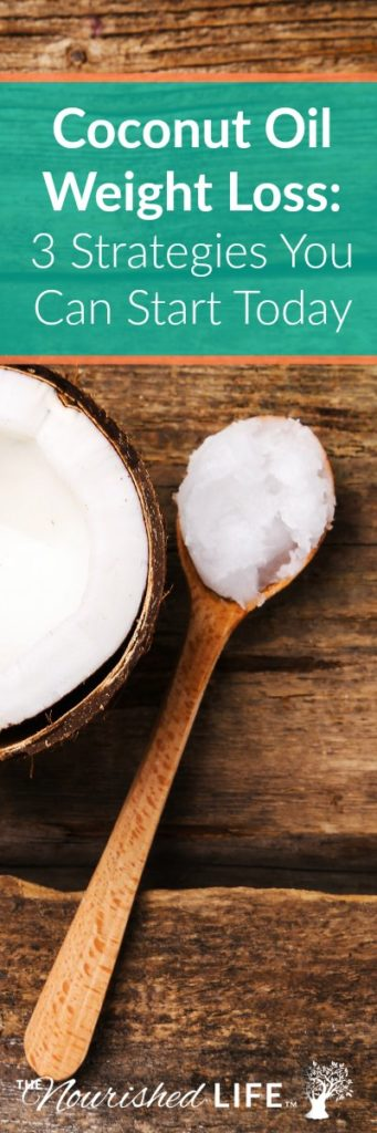 Coconut Oil Weight Loss - 3 Strategies You Can Start Today, at livingthenourishedlife.com