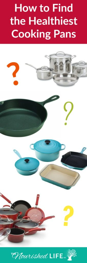 How to Find the Healthiest Cooking Pans + Safe Cookware - livingthenourishedlife.com