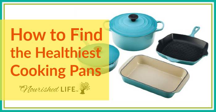 How to Find the Healthiest Cooking Pans + Safe Cookware