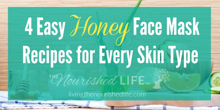 4 Easy Honey Face Mask Recipes for Every Skin Type - from livingthenourishedlife.com