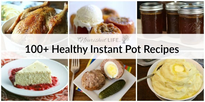 100+ Healthy Instant Pot Recipes at livingthenourishedlife.com